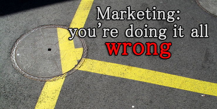 marketing_you_are_doing_it_all_wrong