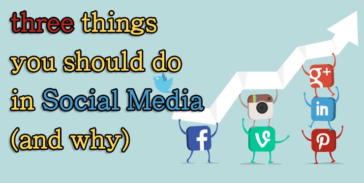 three_things_should_do_social_media_why