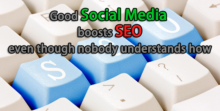 good_social_media_boosts_seo_even_though_nobody_understands_how