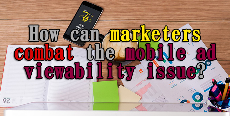 marketers_combat_mobile_ad_viewability_issue