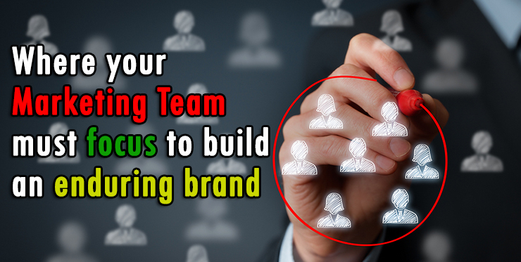 where_your_marketing_team_must_focus_build_enduring_brand
