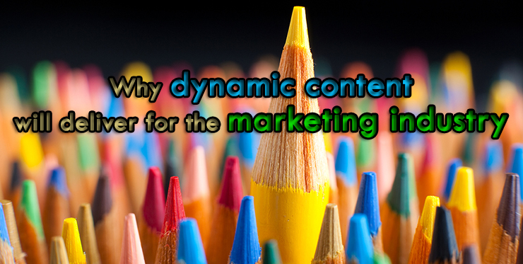 why_dynamic_content_will_deliver_marketing_industry