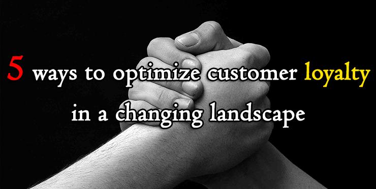 optimize_customer_loyalty_changing_landscape