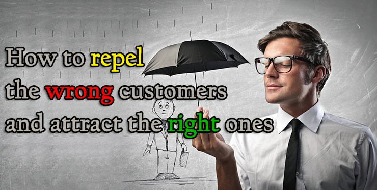 repel_wrong_customers_attract_right_ones