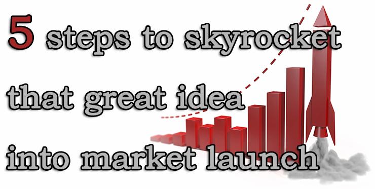 steps_skyrocket_great_idea_market_launch