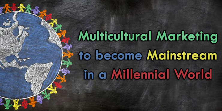 multicultural_marketing_become_mainstream_millennial_world