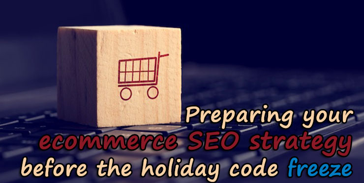 preparing_ecommerce_seo_strategy_holiday_code_freeze