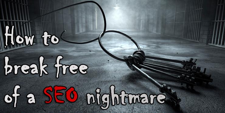 break_free_seo_nightmare