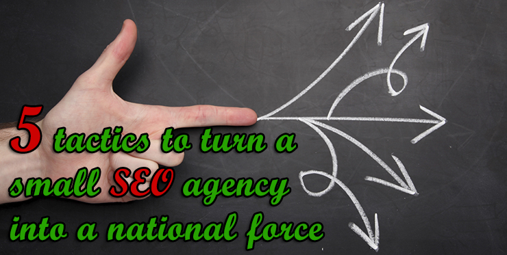 tactics_turn_small_seo_agency_national_force